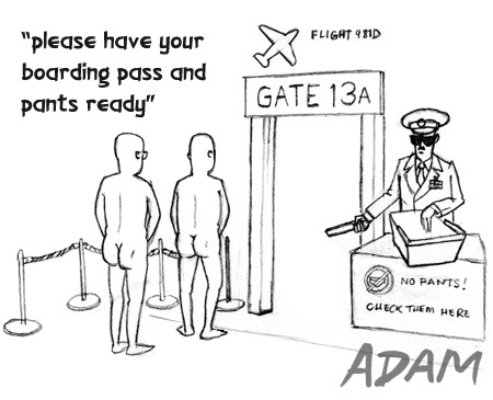 Please have your boarding pass and pants ready