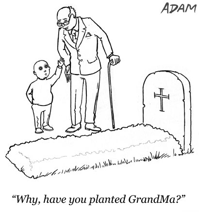 Why, have you planted grandma?