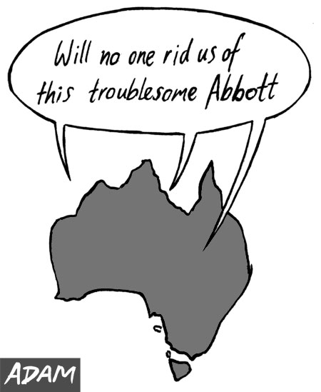 Will no one rid us of this troublesome Abbott