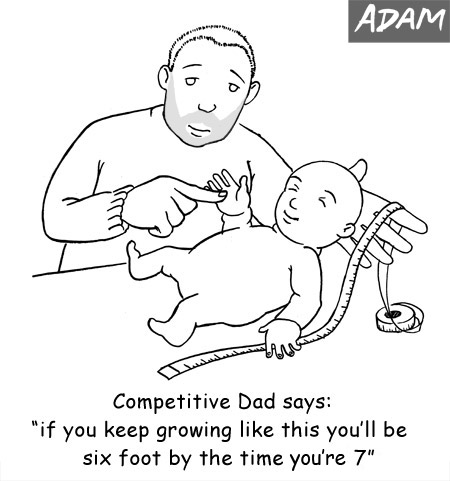 Competitive Dad says: if you keep growing like this you'll be six foot by the time you're 7.