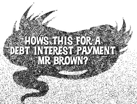 Hows this for a debt interest payment Mr Brown