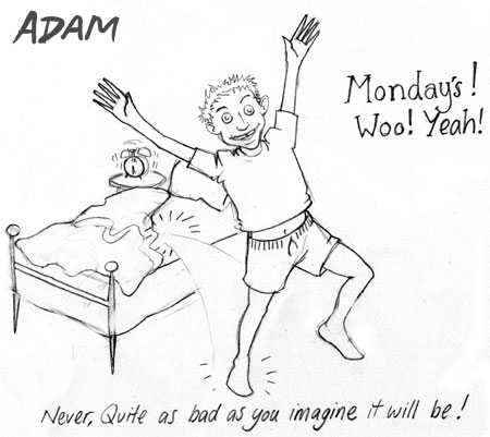 Monday Never quite as bad as you think it will be